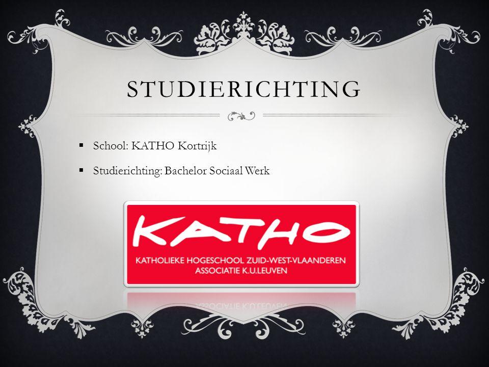 STUDIERICHTING  School: KATHO Kortrijk  Studierichting: Bachelor Sociaal Werk