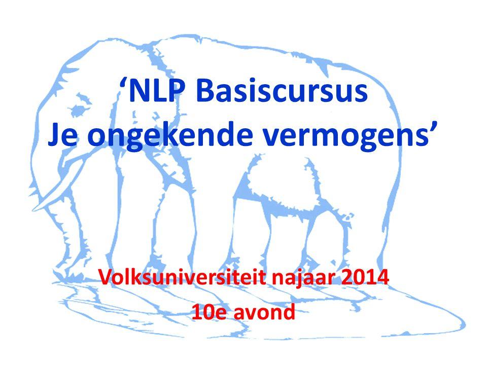 'NLP Basiscursus Je ongekende vermogens' Volksuniversiteit najaar 2014 10e avond