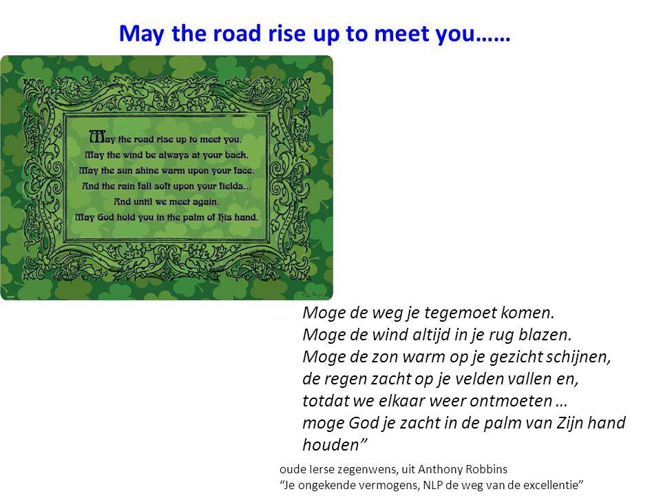 """oude Ierse zegenwens, uit Anthony Robbins """"Je ongekende vermogens, NLP de weg van de excellentie"""" May the road rise up to meet you…… Moge de weg je te"""