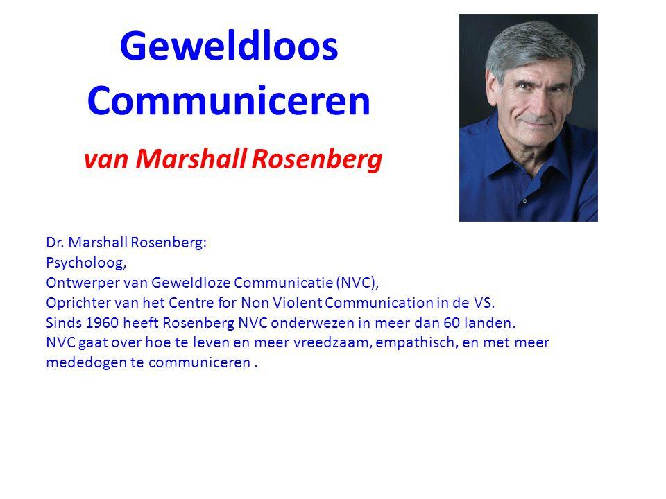 Geweldloos Communiceren van Marshall Rosenberg Dr. Marshall Rosenberg: Psycholoog, Ontwerper van Geweldloze Communicatie (NVC), Oprichter van het Cent