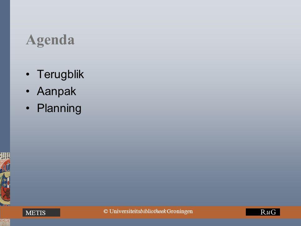 METIS © Universiteitsbibliotheek Groningen Agenda Terugblik Aanpak Planning