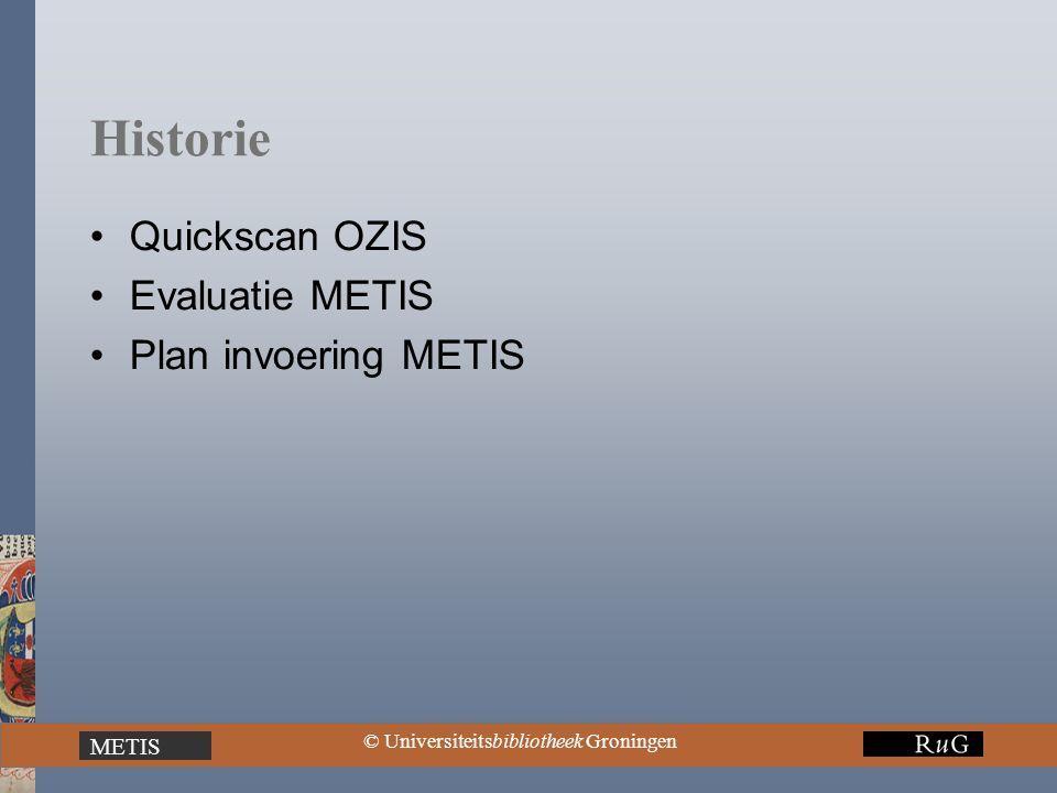 METIS © Universiteitsbibliotheek Groningen Historie Quickscan OZIS Evaluatie METIS Plan invoering METIS