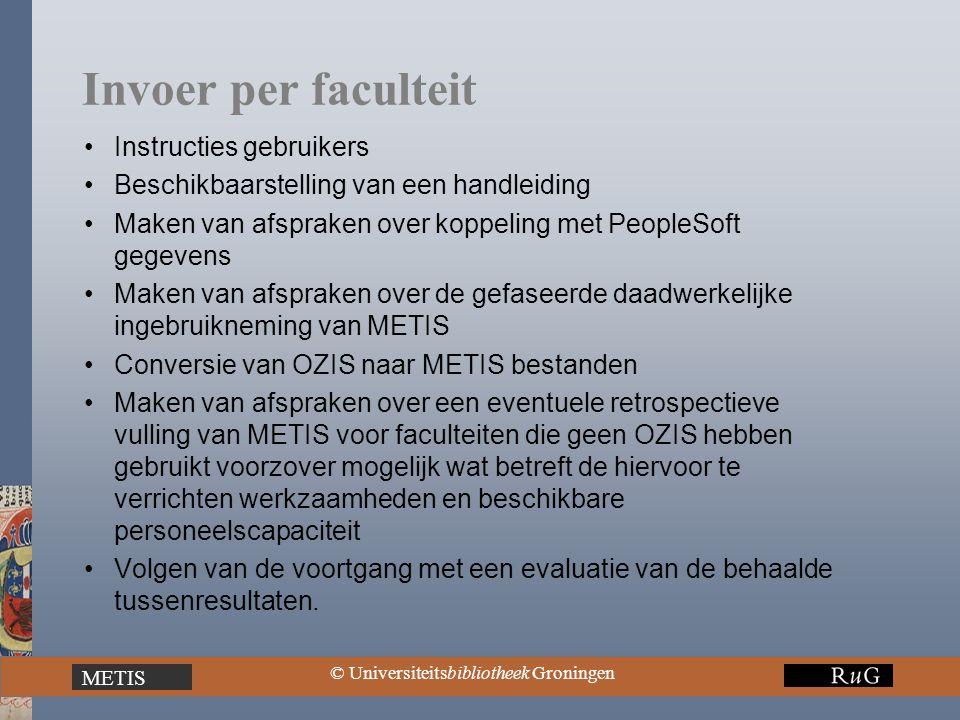 METIS © Universiteitsbibliotheek Groningen Invoer per faculteit Instructies gebruikers Beschikbaarstelling van een handleiding Maken van afspraken ove