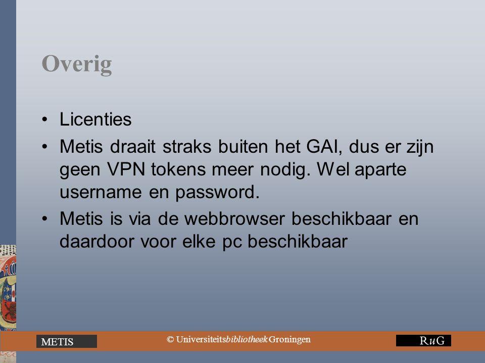 METIS © Universiteitsbibliotheek Groningen Overig Licenties Metis draait straks buiten het GAI, dus er zijn geen VPN tokens meer nodig. Wel aparte use