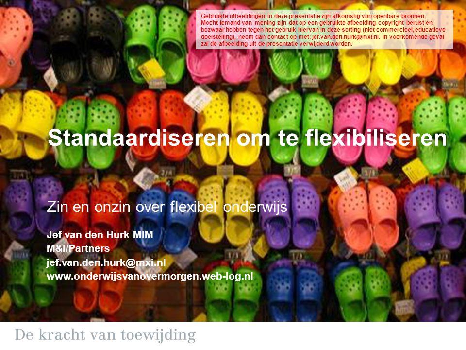 Standaardiseren om te flexibiliseren Zin en onzin over flexibel onderwijs Jef van den Hurk MIM M&I/Partners jef.van.den.hurk@mxi.nl www.onderwijsvanov
