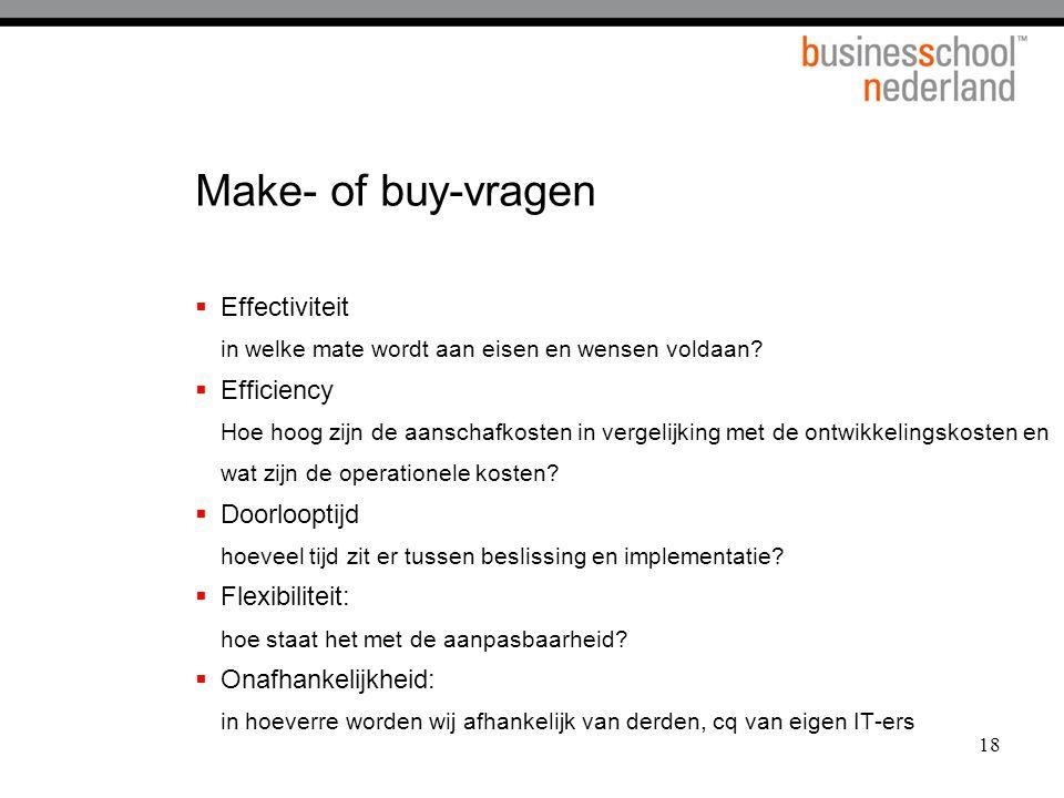 18 Make- of buy-vragen  Effectiviteit in welke mate wordt aan eisen en wensen voldaan.