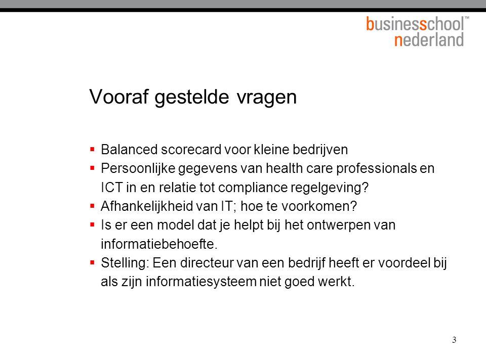 3 Vooraf gestelde vragen  Balanced scorecard voor kleine bedrijven  Persoonlijke gegevens van health care professionals en ICT in en relatie tot compliance regelgeving.