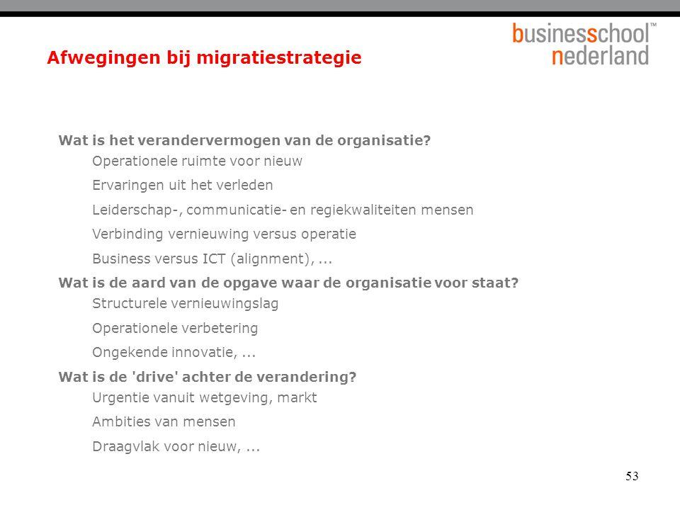 53 Afwegingen bij migratiestrategie Wat is het verandervermogen van de organisatie.