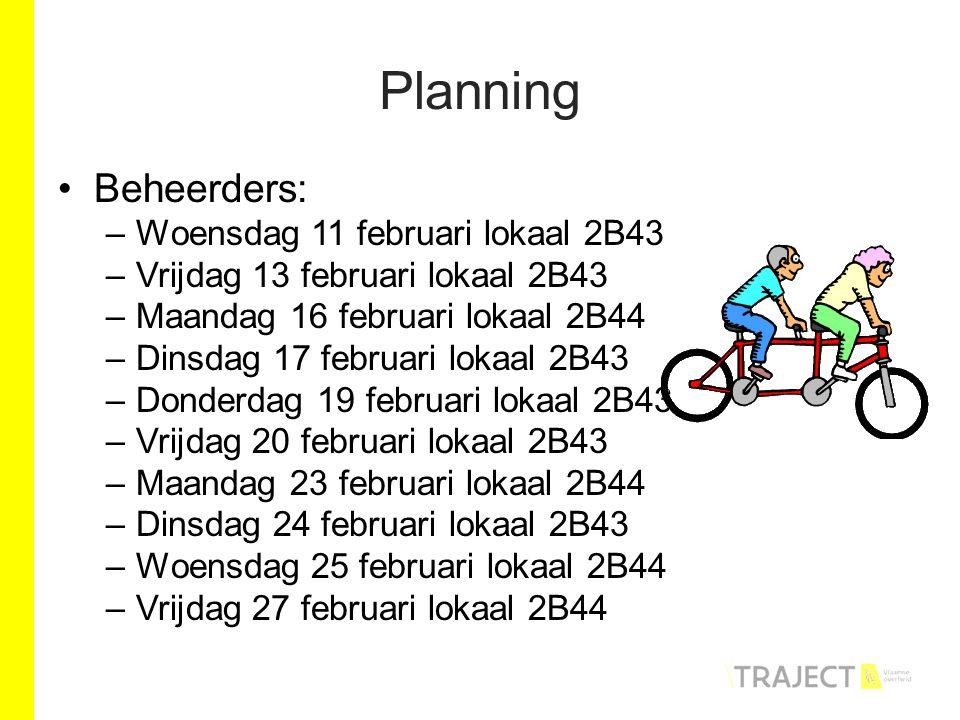 Planning Beheerders: –Woensdag 11 februari lokaal 2B43 –Vrijdag 13 februari lokaal 2B43 –Maandag 16 februari lokaal 2B44 –Dinsdag 17 februari lokaal 2