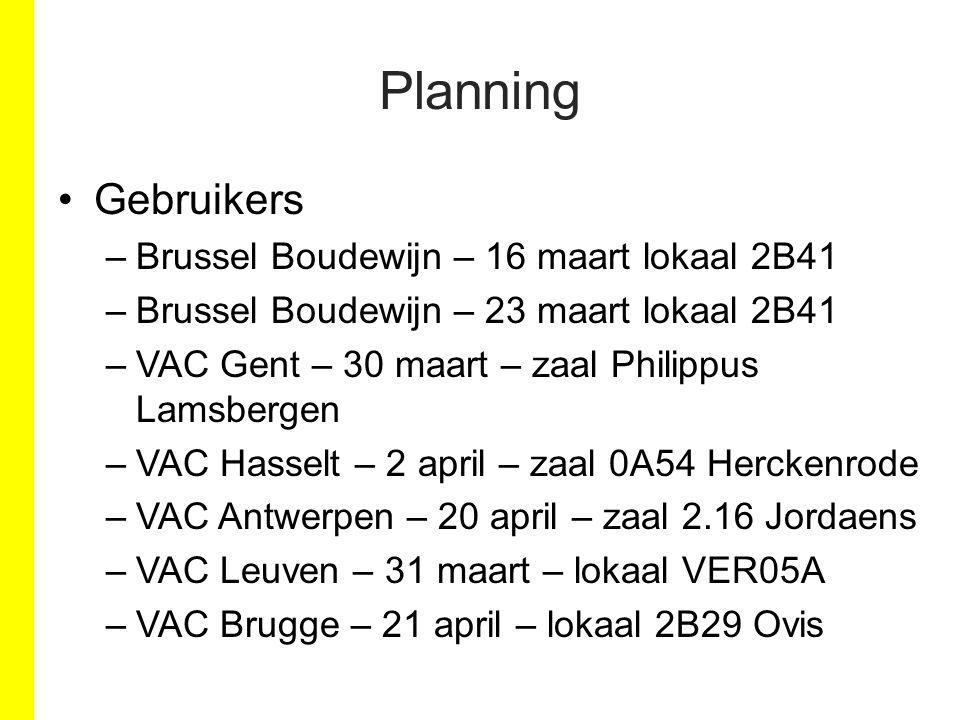 Planning Gebruikers –Brussel Boudewijn – 16 maart lokaal 2B41 –Brussel Boudewijn – 23 maart lokaal 2B41 –VAC Gent – 30 maart – zaal Philippus Lamsberg