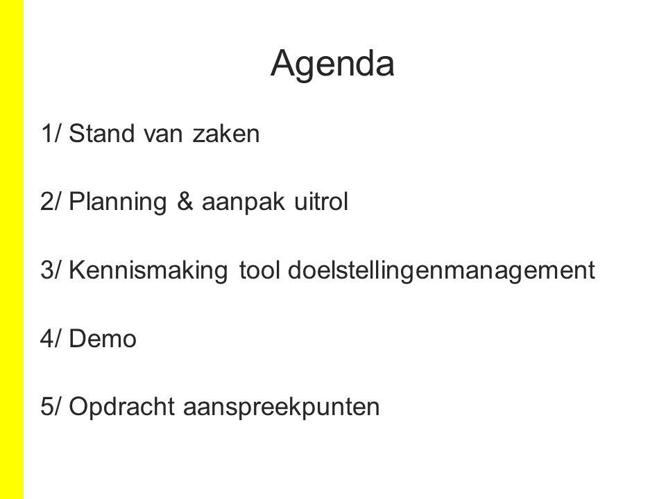 Agenda 1/ Stand van zaken 2/ Planning & aanpak uitrol 3/ Kennismaking tool doelstellingenmanagement 4/ Demo 5/ Opdracht aanspreekpunten