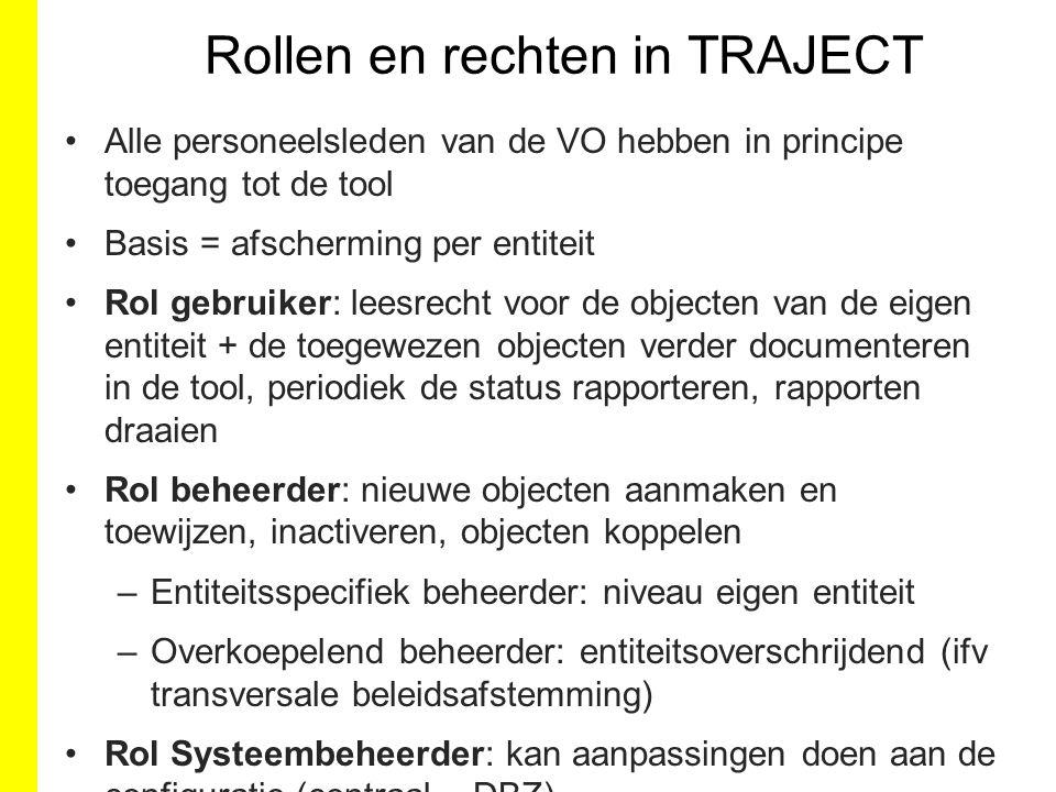Rollen en rechten in TRAJECT Alle personeelsleden van de VO hebben in principe toegang tot de tool Basis = afscherming per entiteit Rol gebruiker: lee