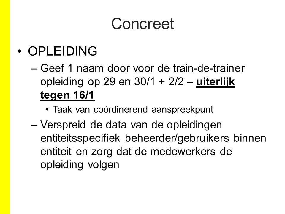 Concreet OPLEIDING –Geef 1 naam door voor de train-de-trainer opleiding op 29 en 30/1 + 2/2 – uiterlijk tegen 16/1 Taak van coördinerend aanspreekpunt