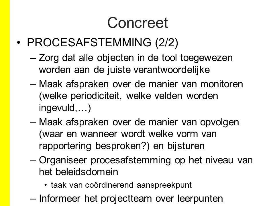 PROCESAFSTEMMING (2/2) –Zorg dat alle objecten in de tool toegewezen worden aan de juiste verantwoordelijke –Maak afspraken over de manier van monitor