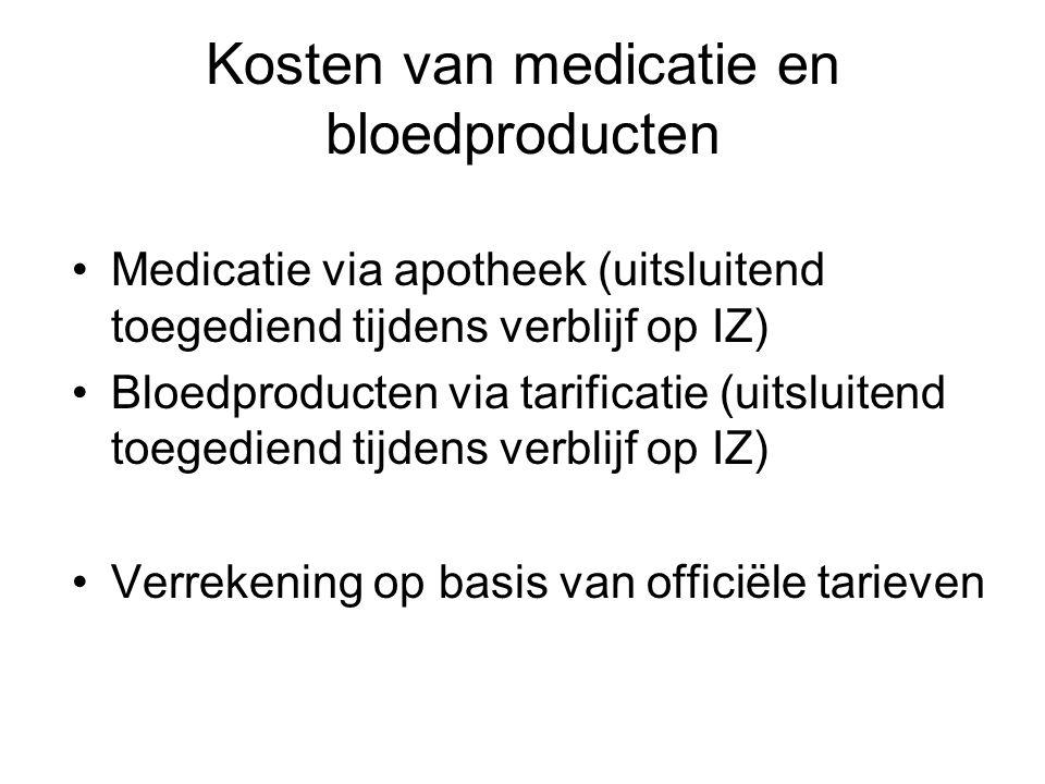 Kosten van medicatie en bloedproducten Medicatie via apotheek (uitsluitend toegediend tijdens verblijf op IZ) Bloedproducten via tarificatie (uitsluit