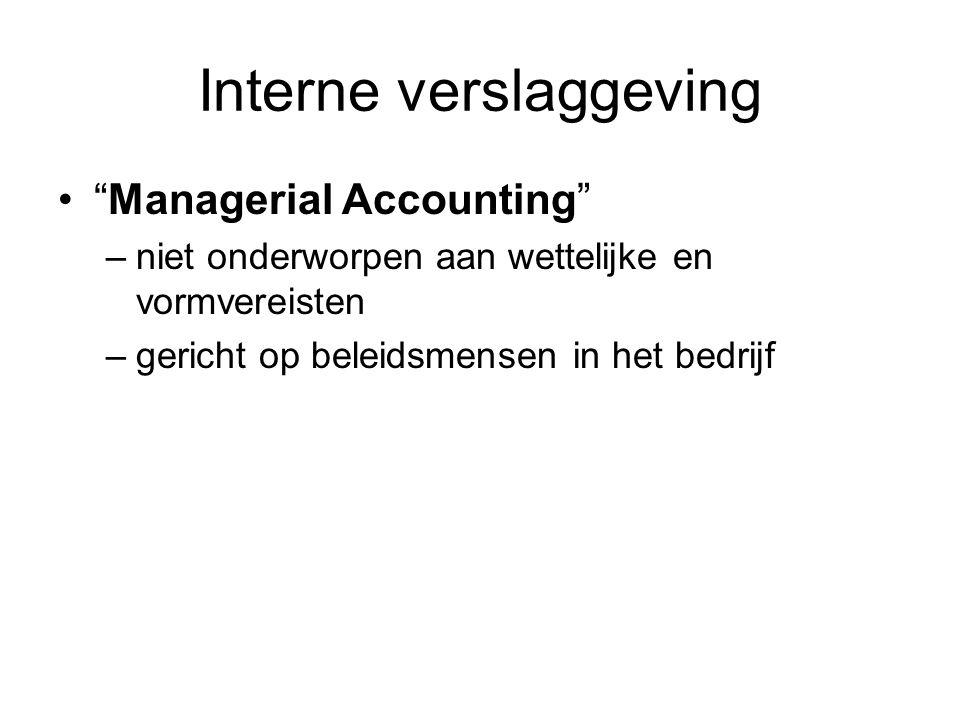 """Interne verslaggeving """"Managerial Accounting"""" –niet onderworpen aan wettelijke en vormvereisten –gericht op beleidsmensen in het bedrijf"""