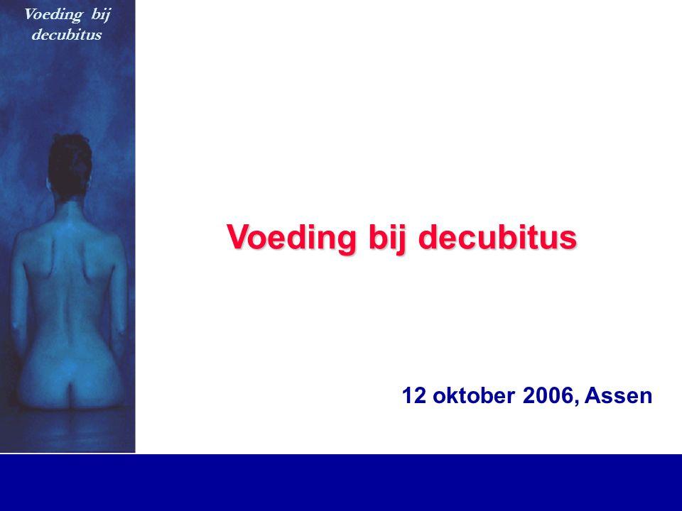 Voeding bij decubitus Voeding bij decubitus Voeding bij decubitus 12 oktober 2006, Assen