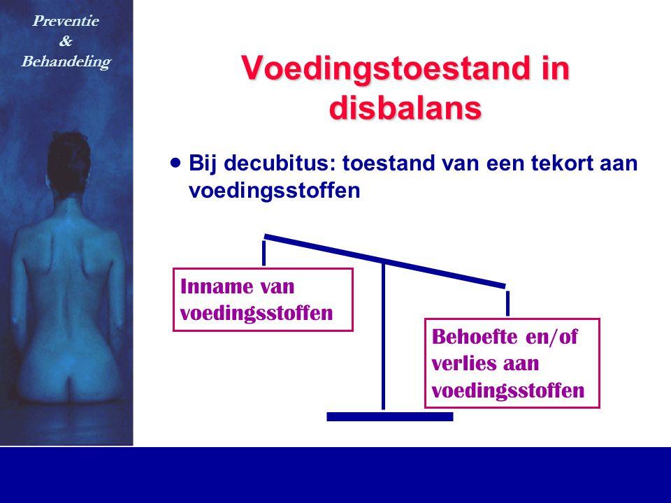 Voedingstoestand in disbalans  Bij decubitus: toestand van een tekort aan voedingsstoffen Behoefte en/of verlies aan voedingsstoffen Inname van voedi