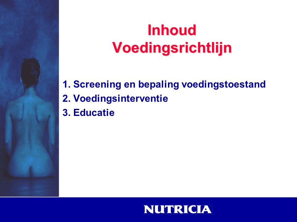 Inhoud Voedingsrichtlijn 1. Screening en bepaling voedingstoestand 2. Voedingsinterventie 3. Educatie
