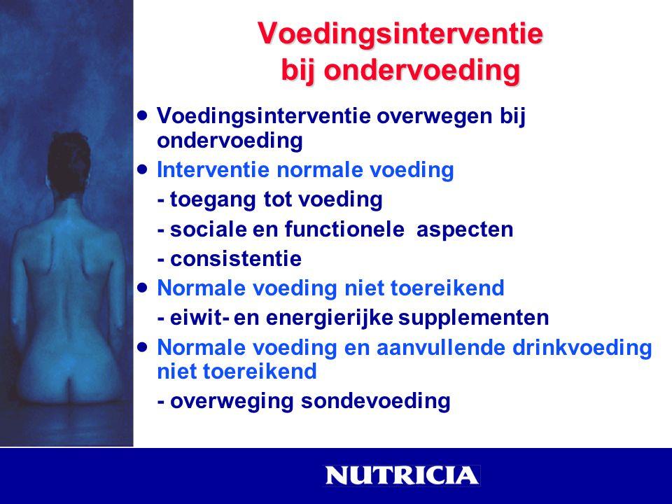  Voedingsinterventie overwegen bij ondervoeding  Interventie normale voeding - toegang tot voeding - sociale en functionele aspecten - consistentie