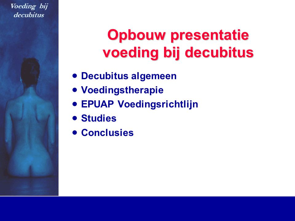 Opbouw presentatie voeding bij decubitus  Decubitus algemeen  Voedingstherapie  EPUAP Voedingsrichtlijn  Studies  Conclusies Voeding bij decubitu