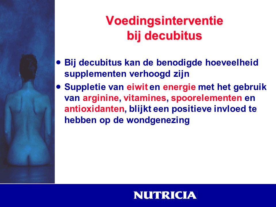  Bij decubitus kan de benodigde hoeveelheid supplementen verhoogd zijn  Suppletie van eiwit en energie met het gebruik van arginine, vitamines, spoo