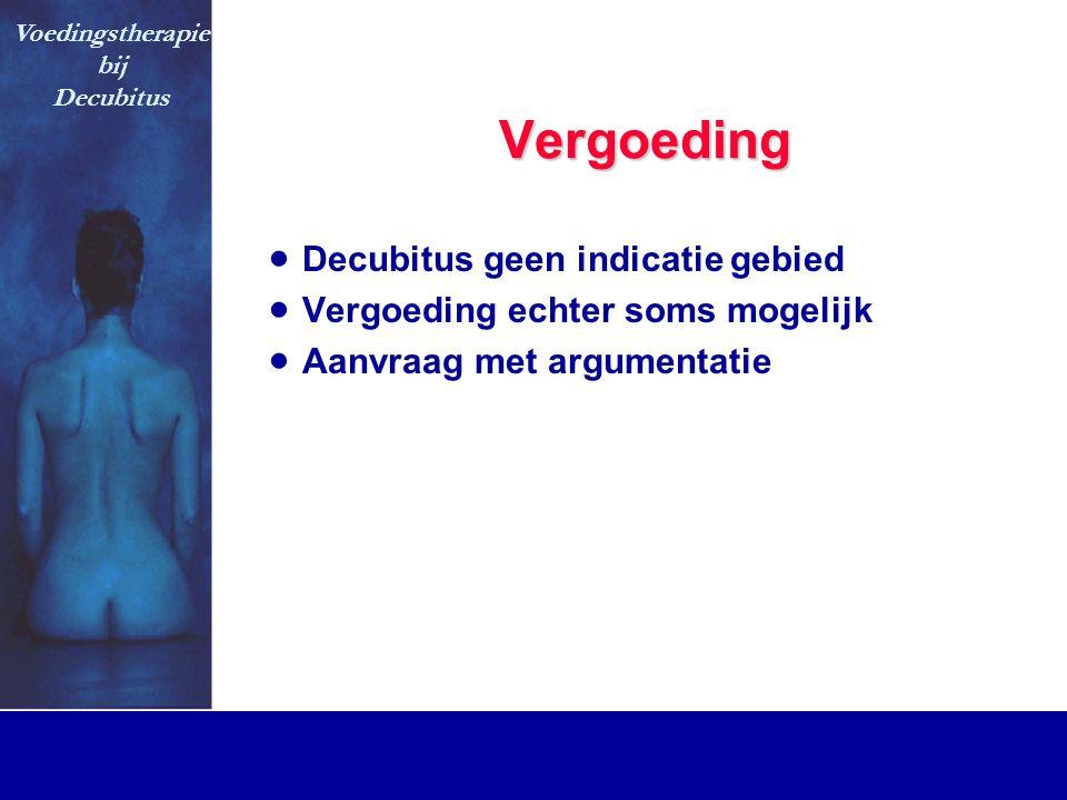 Vergoeding  Decubitus geen indicatie gebied  Vergoeding echter soms mogelijk  Aanvraag met argumentatie Voedingstherapie bij Decubitus