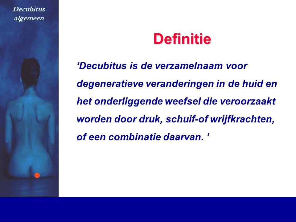 Definitie 'Decubitus is de verzamelnaam voor degeneratieve veranderingen in de huid en het onderliggende weefsel die veroorzaakt worden door druk, sch