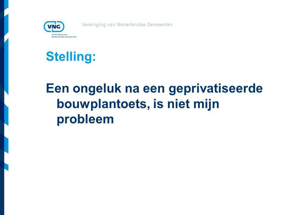 Vereniging van Nederlandse Gemeenten Stelling: Een ongeluk na een geprivatiseerde bouwplantoets, is niet mijn probleem