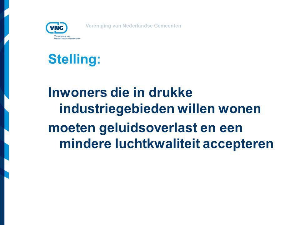 Vereniging van Nederlandse Gemeenten Stelling: Inwoners die in drukke industriegebieden willen wonen moeten geluidsoverlast en een mindere luchtkwaliteit accepteren