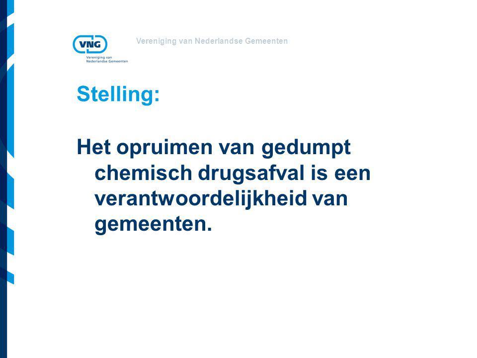 Vereniging van Nederlandse Gemeenten Stelling: Het opruimen van gedumpt chemisch drugsafval is een verantwoordelijkheid van gemeenten.