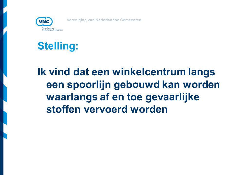 Vereniging van Nederlandse Gemeenten Stelling: Ik vind dat een winkelcentrum langs een spoorlijn gebouwd kan worden waarlangs af en toe gevaarlijke stoffen vervoerd worden