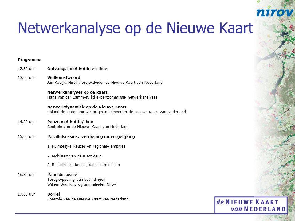 Netwerkanalyse op de Nieuwe Kaart Programma 12.30 uur Ontvangst met koffie en thee 13.00 uurWelkomstwoord Jan Kadijk, Nirov / projectleider de Nieuwe