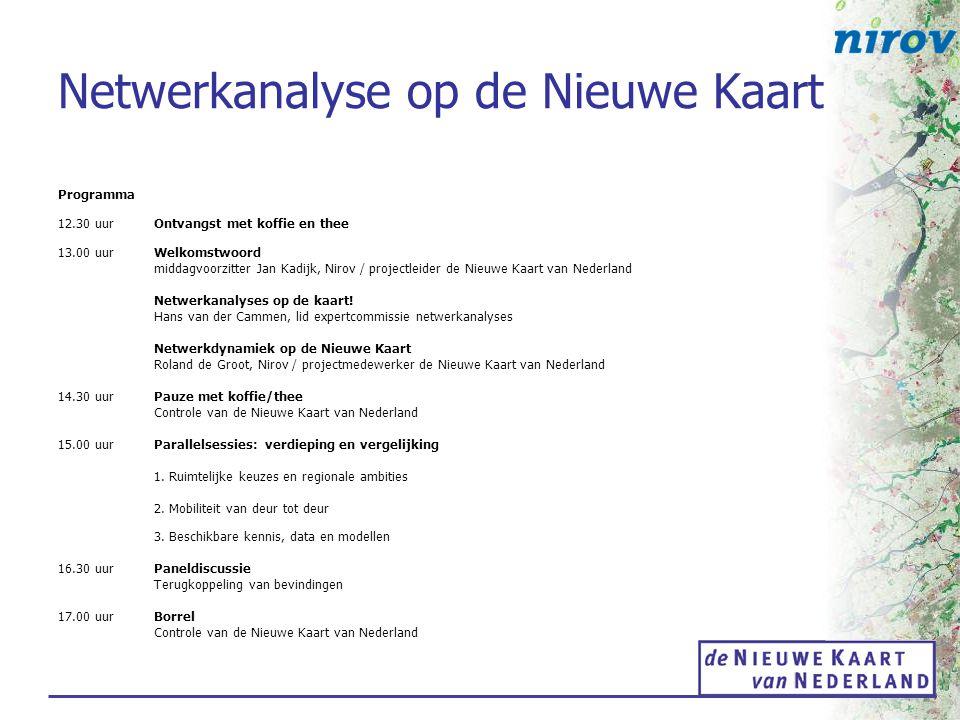 Netwerkanalyse op de Nieuwe Kaart Programma 12.30 uur Ontvangst met koffie en thee 13.00 uurWelkomstwoord middagvoorzitter Jan Kadijk, Nirov / project