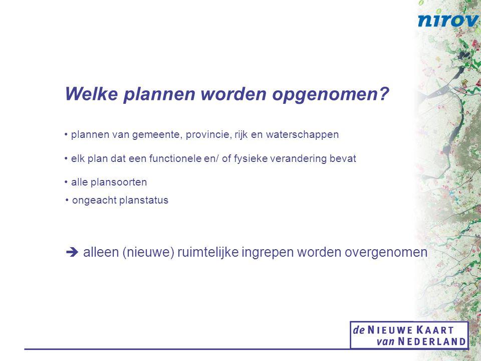 Welke plannen worden opgenomen? plannen van gemeente, provincie, rijk en waterschappen alle plansoorten ongeacht planstatus  alleen (nieuwe) ruimteli