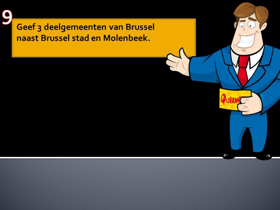 Geef 3 deelgemeenten van Brussel naast Brussel stad en Molenbeek.