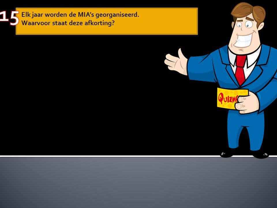 Elk jaar worden de MIA's georganiseerd. Waarvoor staat deze afkorting