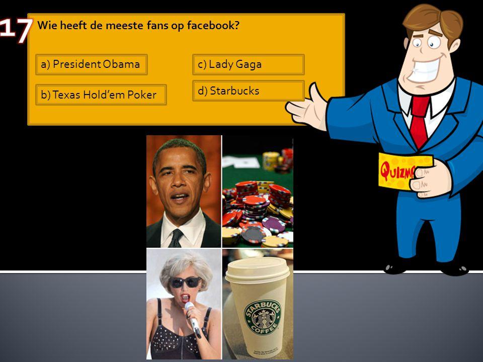 Wie heeft de meeste fans op facebook? a) President Obama b) Texas Hold'em Poker c) Lady Gaga d) Starbucks