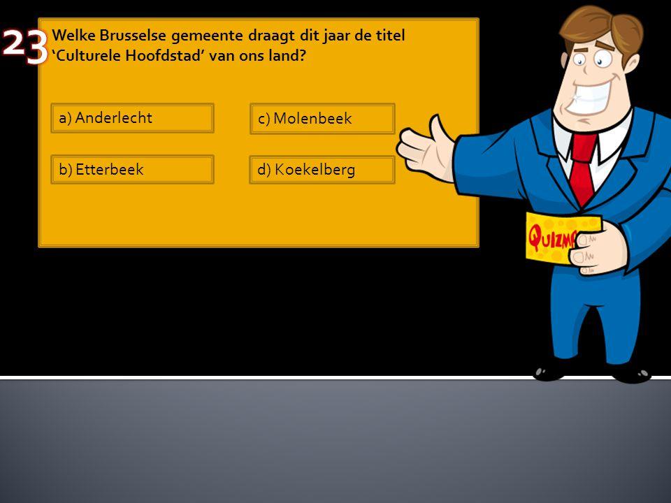 Welke Brusselse gemeente draagt dit jaar de titel 'Culturele Hoofdstad' van ons land? a) Anderlecht b) Etterbeek c) Molenbeek d) Koekelberg