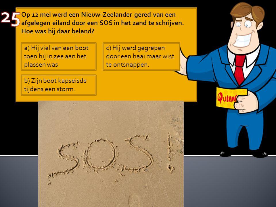 Op 12 mei werd een Nieuw-Zeelander gered van een afgelegen eiland door een SOS in het zand te schrijven. Hoe was hij daar beland? a) Hij viel van een