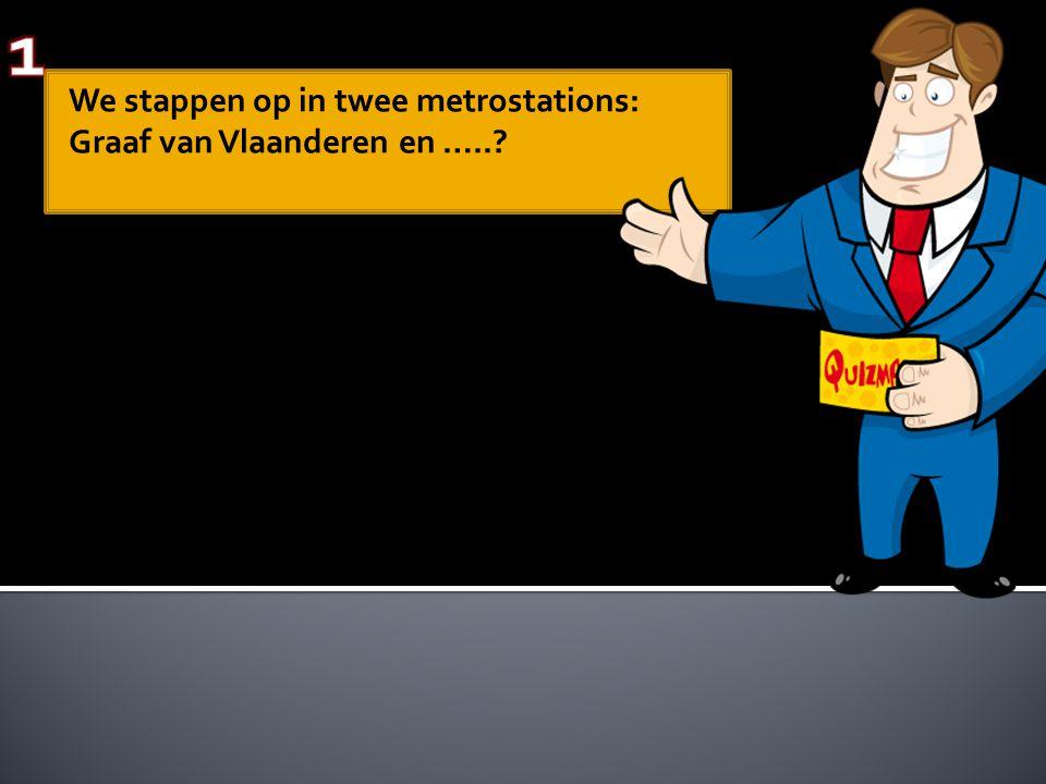 We stappen op in twee metrostations: Graaf van Vlaanderen en …..?