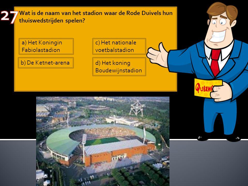 Wat is de naam van het stadion waar de Rode Duivels hun thuiswedstrijden spelen? a) Het Koningin Fabiolastadion b) De Ketnet-arena c) Het nationale vo