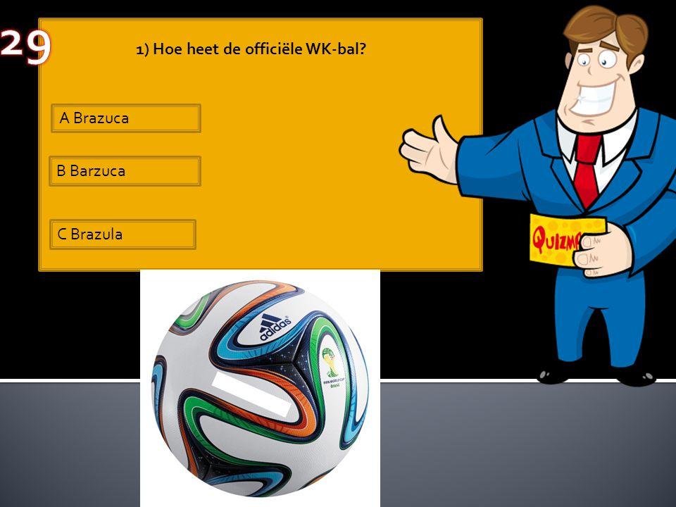 A Brazuca B Barzuca C Brazula 1) Hoe heet de officiële WK-bal?