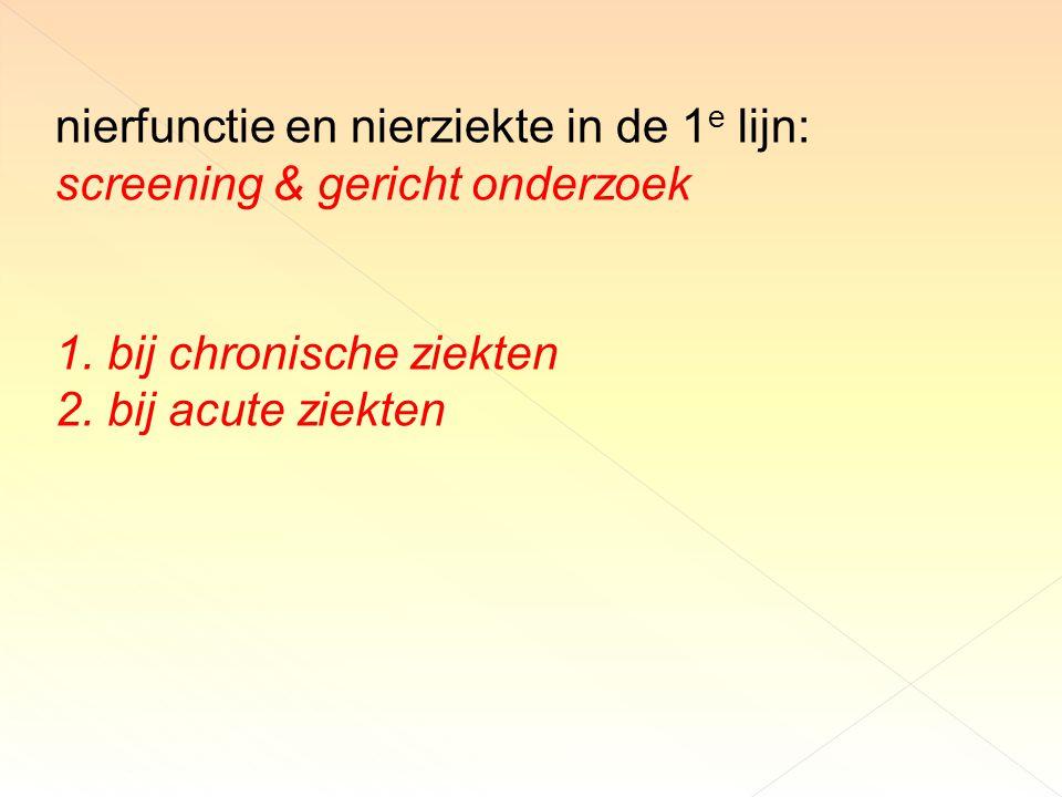 nierfunctie en nierziekte in de 1 e lijn: screening & gericht onderzoek 1.