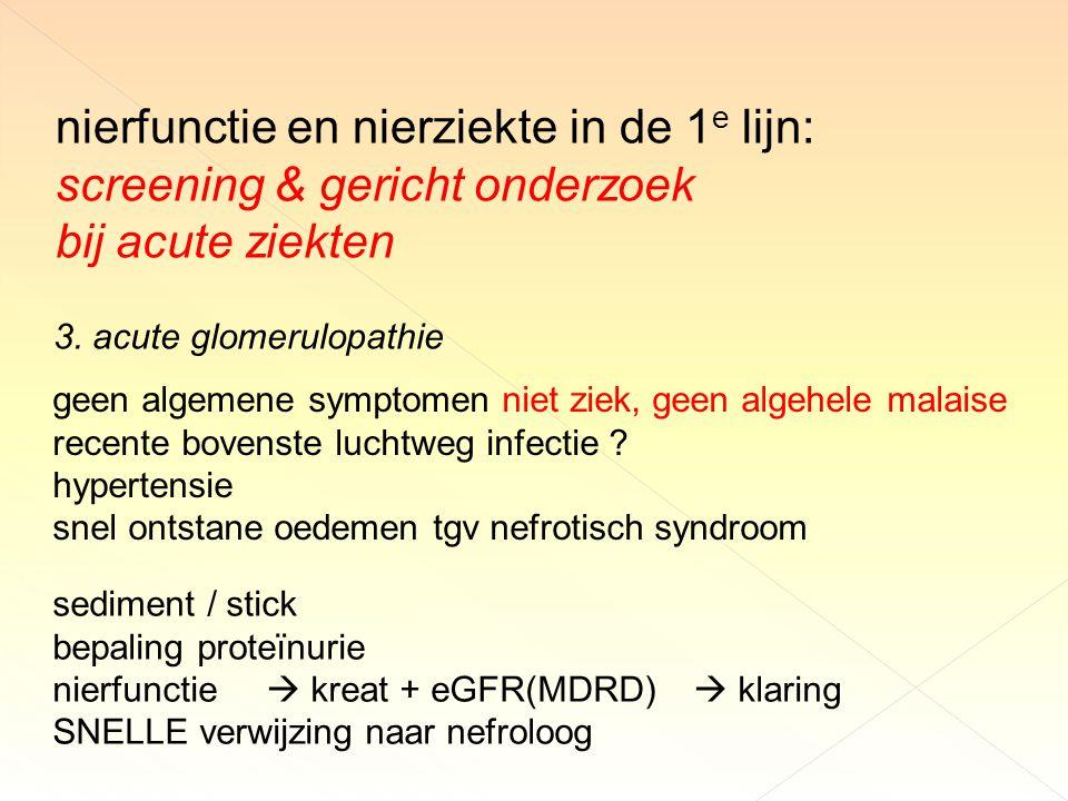 nierfunctie en nierziekte in de 1 e lijn: screening & gericht onderzoek bij acute ziekten 3.