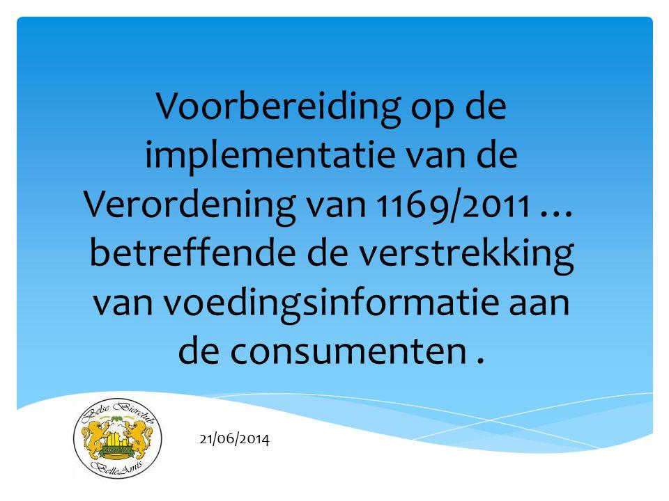 21/06/2014 Voorbereiding op de implementatie van de Verordening van 1169/2011 … betreffende de verstrekking van voedingsinformatie aan de consumenten.