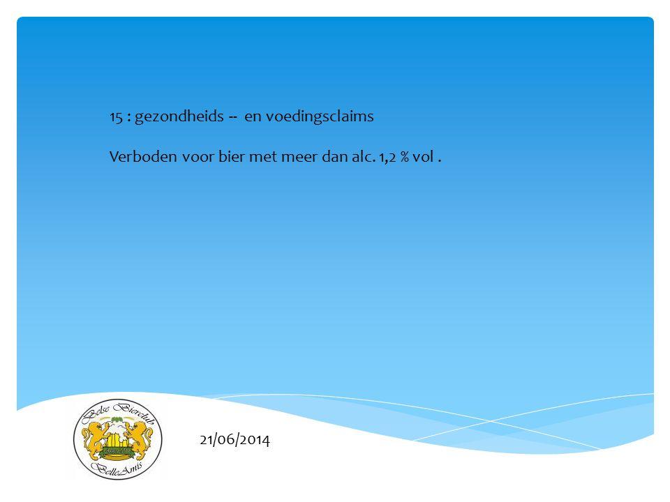 21/06/2014 15 : gezondheids -- en voedingsclaims Verboden voor bier met meer dan alc. 1,2 % vol.