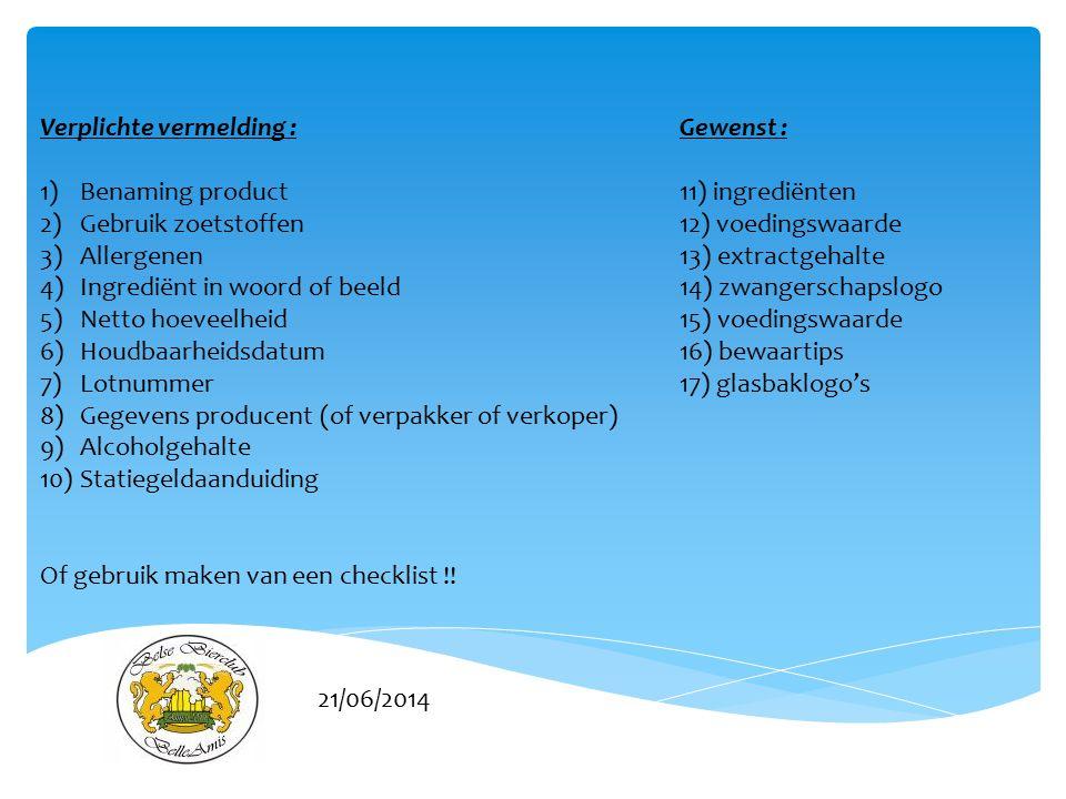 21/06/2014 Verplichte vermelding :Gewenst : 1)Benaming product11) ingrediënten 2)Gebruik zoetstoffen12) voedingswaarde 3)Allergenen13) extractgehalte