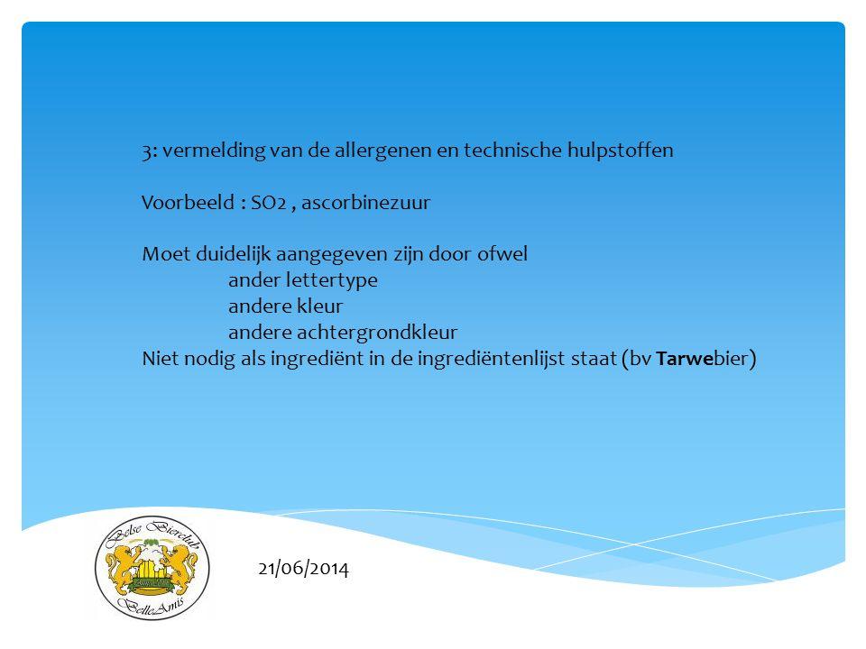 21/06/2014 3: vermelding van de allergenen en technische hulpstoffen Voorbeeld : SO2, ascorbinezuur Moet duidelijk aangegeven zijn door ofwel ander le
