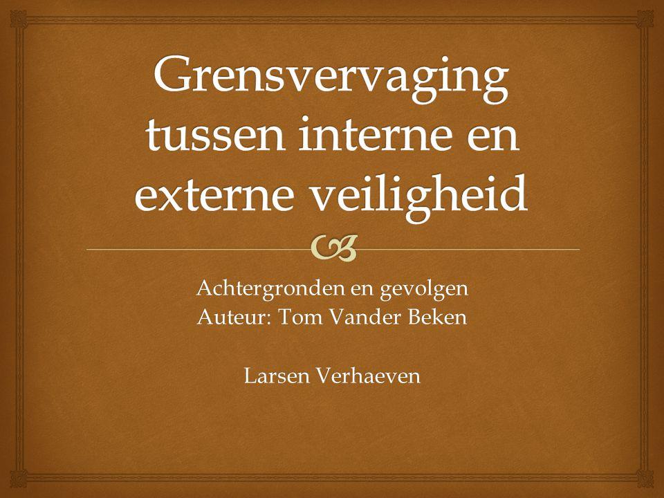 Achtergronden en gevolgen Auteur: Tom Vander Beken Larsen Verhaeven